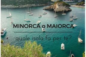 Minorca o Maiorca, quale isola fa per te?